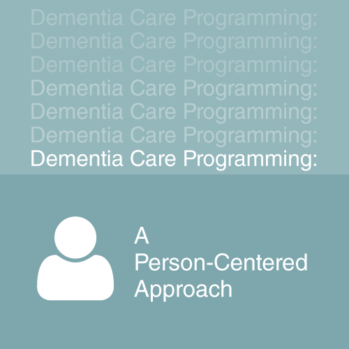 Dementia Care Programming Person Centered Approach